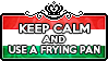 Keep Calm and Use a Frying Pan by ChokorettoMilku