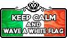 Keep Calm and Wave a White Flag by ChokorettoMilku