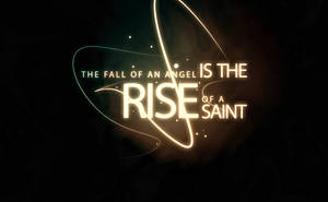 The fall on an angel is the rise of a saint by own8ge