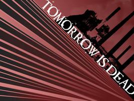 Tomorrow is Dead