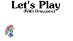 Let's Play -With Draygone- by Draygone