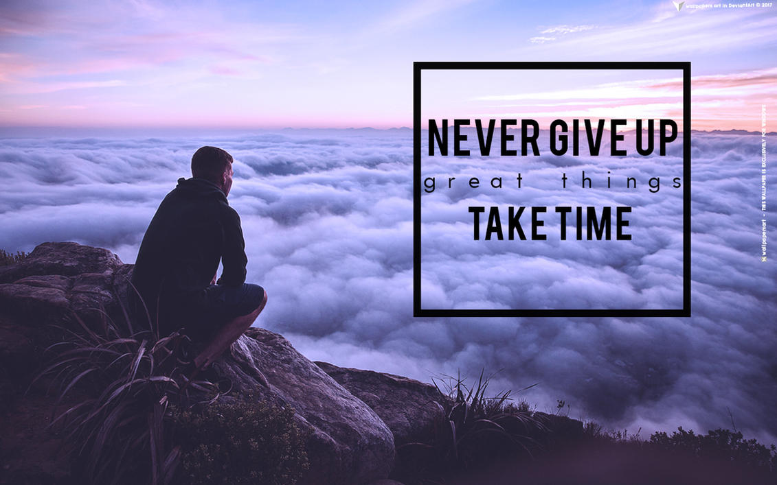 never give up great things take time for windows by wallpapersart on