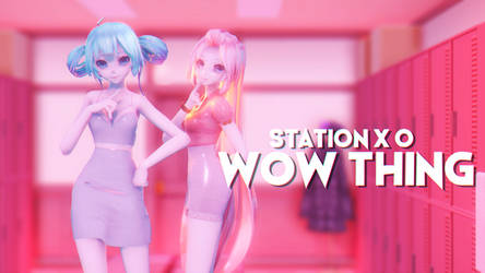 [MMD] Wow Thing - STATION x 0 (Motion DL) by DollyMolly323