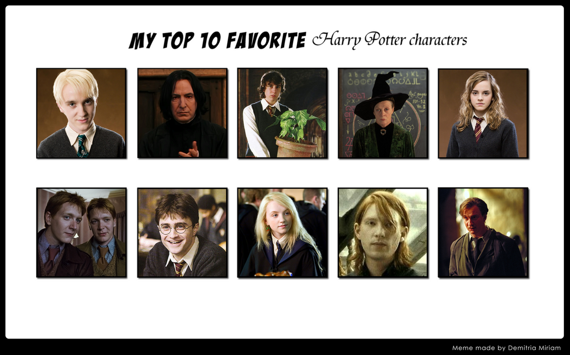 my favourite character harry potter Harry potter - the bravest and of course, the main character ron weasley - harry's best friend who always comes back no matter what severus snape - the most misunderstood but brave and caring underneath.