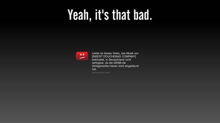 YouTube: It's that bad.