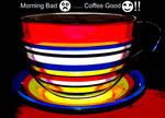 Morning Bad...Coffee Good