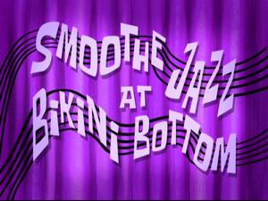 Smoothe Jazz at Bikini Bottom by XaldinWolfgang