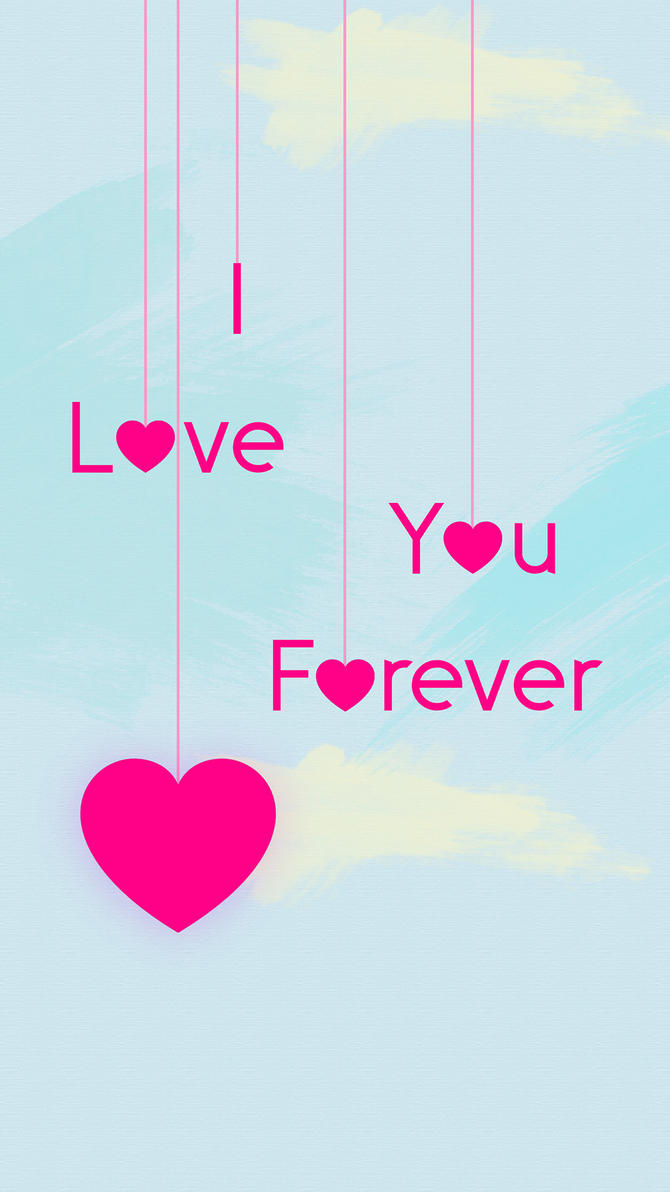 i Love You Forever Wallpapers iPhone 6 by Mattiebonez on DeviantArt