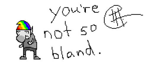 you're not bland