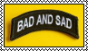 bad and sad stamp by sunguss
