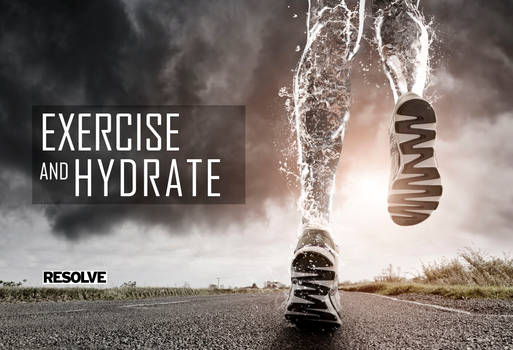 EXERCISE and HYDRATE.