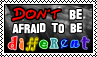 Don't be afraid to be different stamp