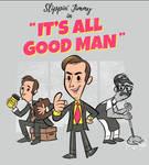 It's All Good Man - tee