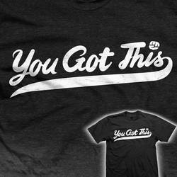 You Got This - tee
