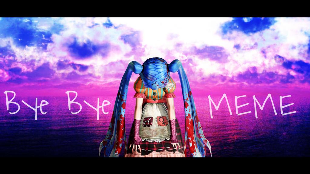 Bye Bye (MEME) by GothicLoveSickness on DeviantArt