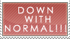 DOWN WITH NORMAL by Addicted-Squared