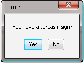 Error Message: Sarcasm Sign by Addicted-Squared