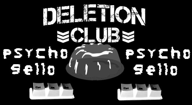DELETION Club Member: PsychoGello by AlphaWWE