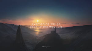 Everything will go back to the way it is.