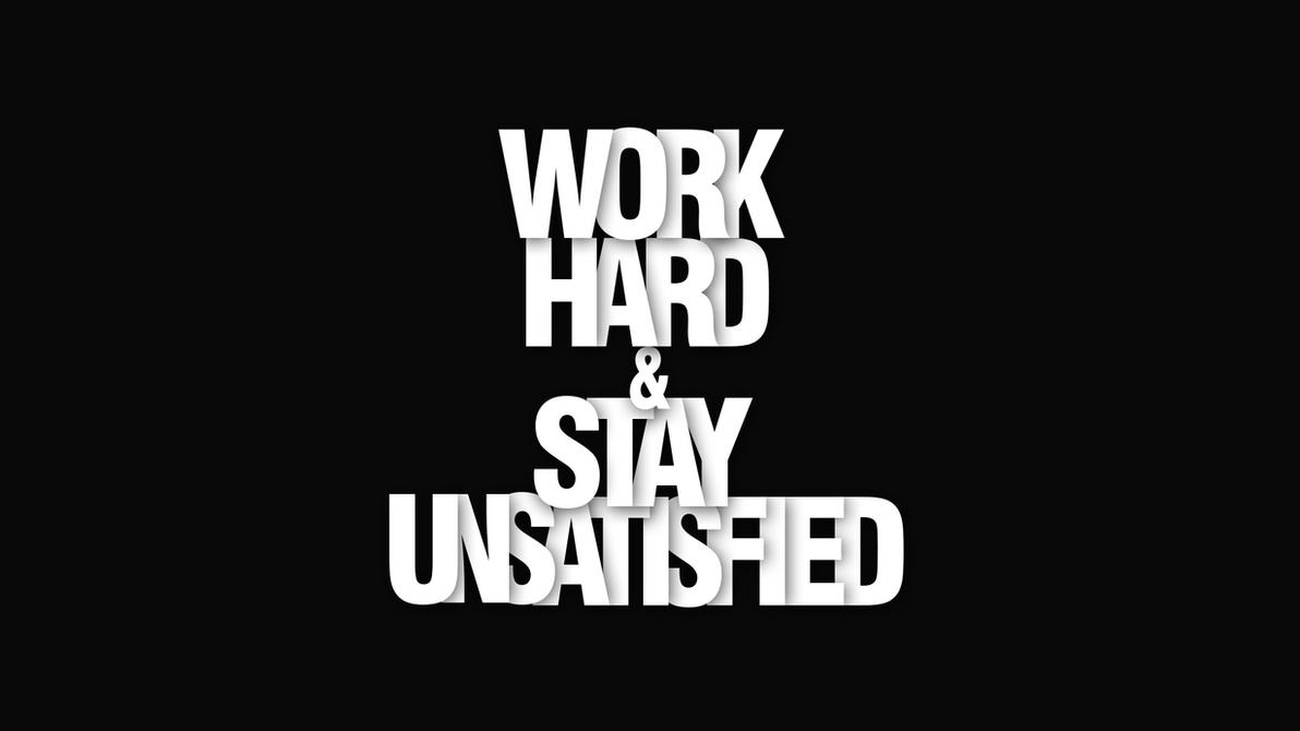 Work Hard and Stay Unsatisfied by tunaozcelik