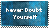 Never Doubt Yourself by timidite
