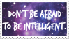 Don't Be Afraid To Be Intelligent by ThePrettiestSalad