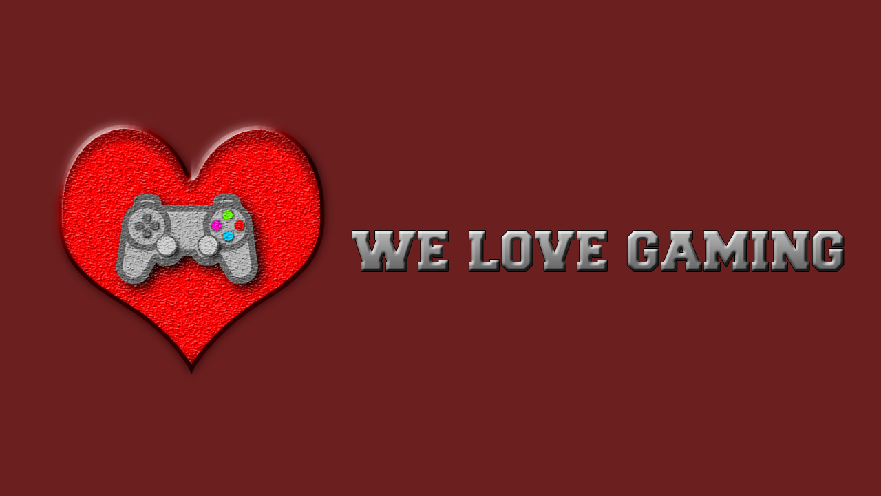 We Love Gaming FULL Picture By PikasoDesign