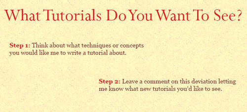 What New Tutorials Do You Want To See? by coloring