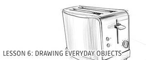 Lesson 6: Drawing Everyday Objects