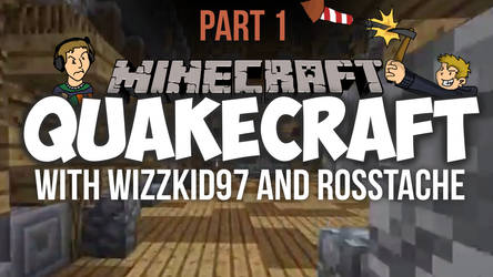Quakecraft #1 with WizzKid97 and Rosstache