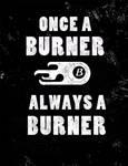 Once a Burner...