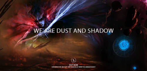 We Are Dust And Shadow Release by Smiling-Demon