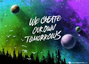We-create-our-own-tomorrows by MichaelBeaudry