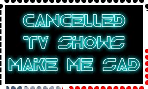 Cancelled TV shows make me sad stamp by KindGenius