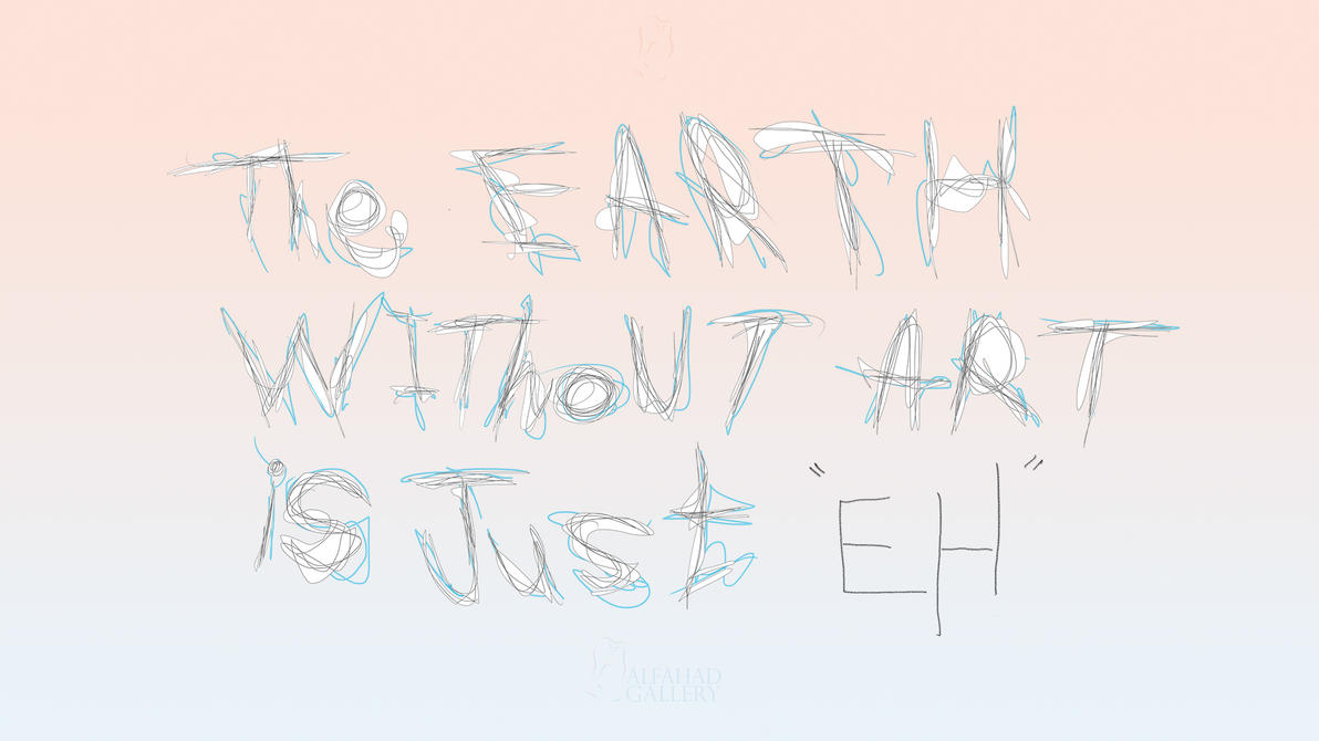 the EARTH without ART is just EH by alfahd