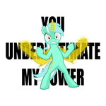 Lyra: You underestimate my power!