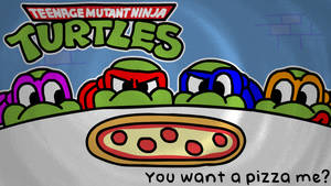 TMNT - You want a pizza me?