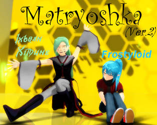 [UTAUMMD] Ixbran and Frosty - Matryoshka [YT Link] by Ixbran