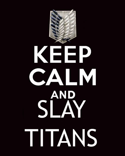 Keep Calm And Slay Titans By Blazer10000