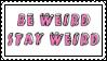 Be Weird By Stampzone-dbk8mfa by beastythedragonofart