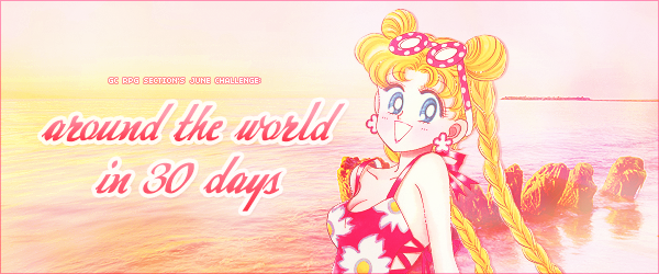 [RP Challenge] June Challenge Live Chat RP Sign Up Thread! June_around_the_world_in_30_days_challenge_header_by_tsuki_no_kagayaki-d8vuvqy