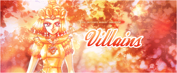 [RP Challenge] Villains in August August_villains_challenge_header_by_tsuki_no_kagayaki-d93e8sy