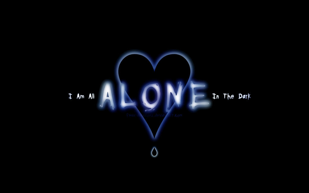 I Am Alone Wallpaper I Am All ALONE In The Dark by