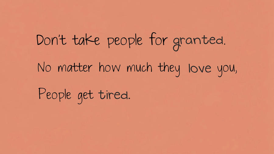 Dont Take People For Granted Quotes. QuotesGram