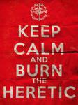 Keep Calm and Burn the Heretic