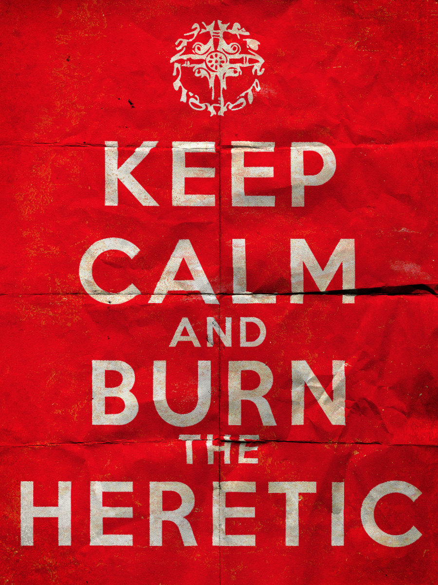 Keep Calm and Burn the Heretic by Hellwolve