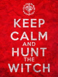 Keep Calm and Hunt the Witch
