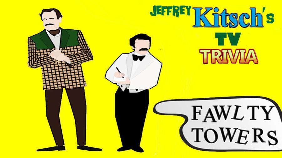 Jeffrey Kitsch's TV Trivia - Fawlty Towers by JeffreyKitsch