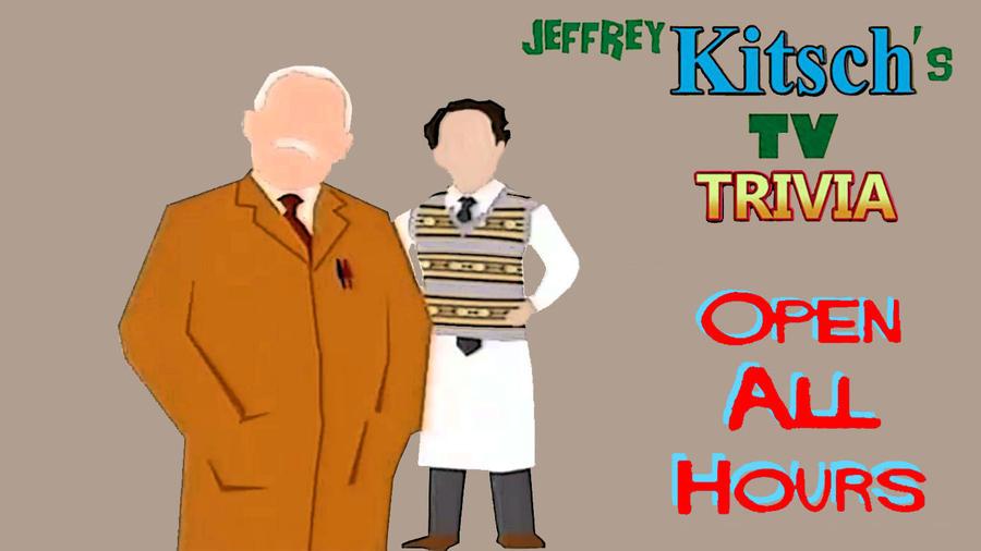 Jeffrey Kitsch's TV Trivia - Open All Hours by JeffreyKitsch