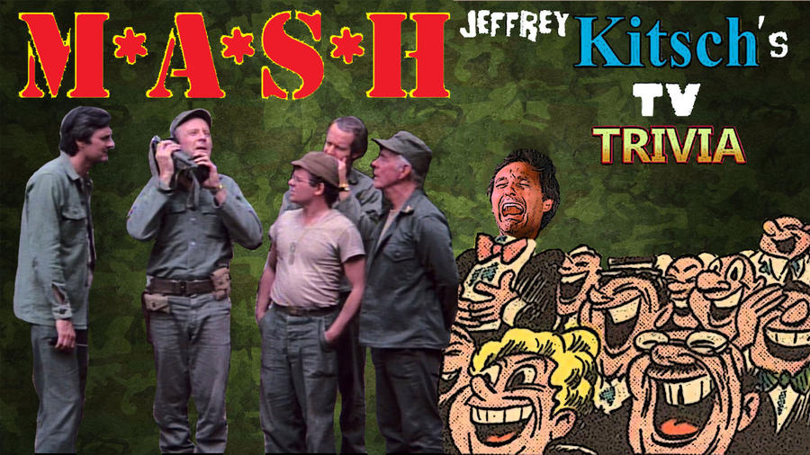 Jeffrey Kitsch's TV Trivia - MASH by JeffreyKitsch